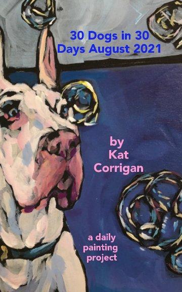 Ver 30 Dogs in 30 Days, August 2021 por Kat Corrigan