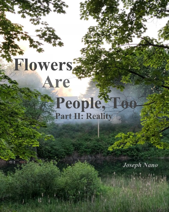View Flowers Are People, Too Part II: Reality by Joseph Nano
