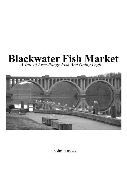 Ver Blackwater Fish Market por john e moss