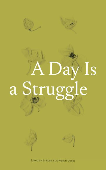 View A Day Is a Struggle by Eli Rose and Liz Mason-Deese