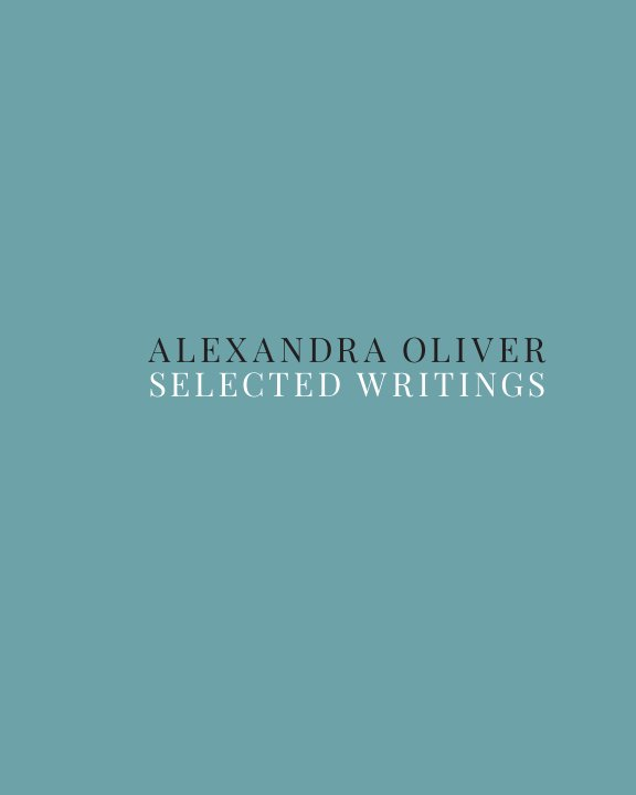Bekijk Alexandra Oliver: Selected Writings op Vicky Clark and Casey Droege