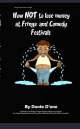 How NOT to lose money at Fringe and Comedy Festivals book cover
