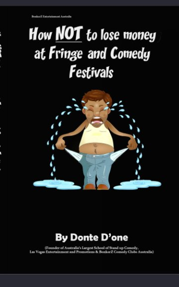 Visualizza How NOT to lose money at Fringe and Comedy Festivals di Donte D one