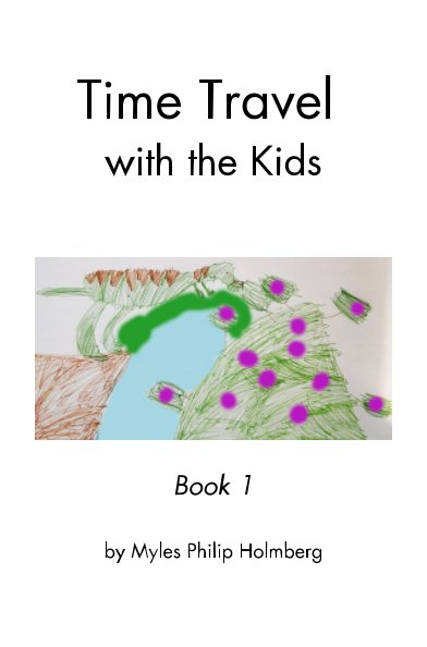 View Time Travel with the Kids by Myles Philip Holmberg