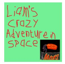 Liam's Crazy Adventure In Space! book cover