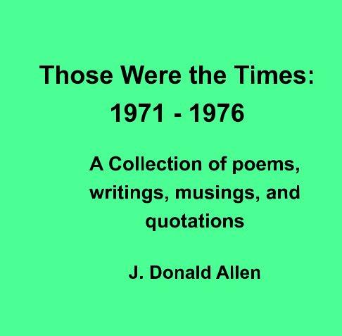Ver Those Were the Times: 1971-1976 por J. Donald Allen
