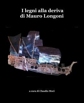 I legni alla deriva di Mauro Longoni book cover
