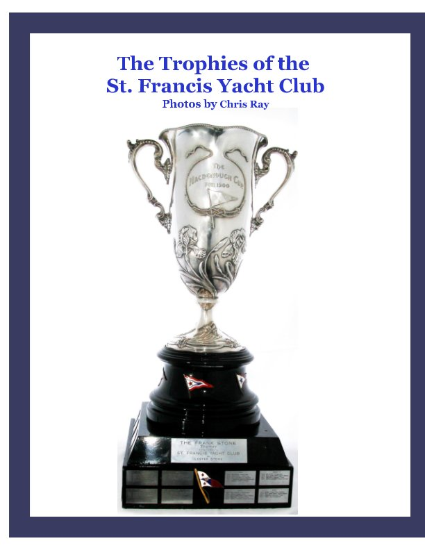 View Trophies of the St. Francis Yacht Club by Chris Ray