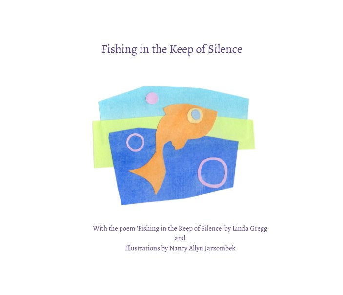 View Fishing in the Keep of Silence by Nancy Allyn Jarzombek