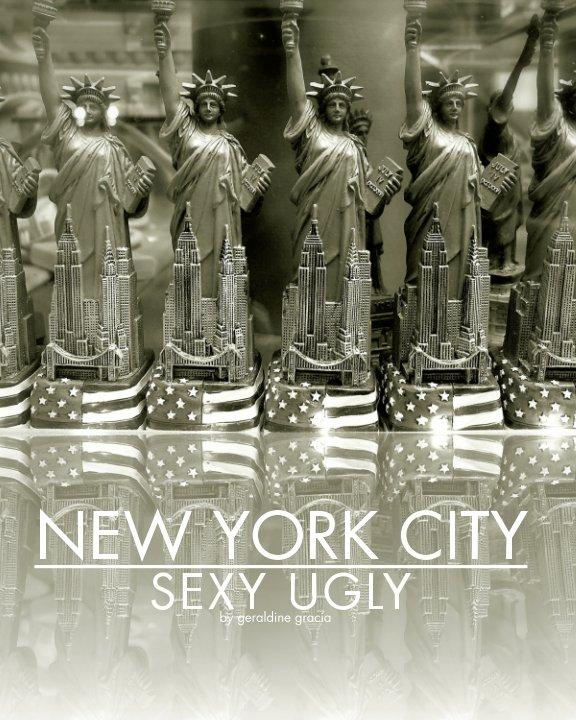 View New York City: Sexy Ugly by Geraldine Gracia