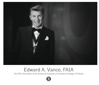 The 57th Chancellor of the AIA College of Fellows | Edward A. Vance, FAIA book cover