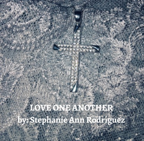 Visualizza Love One Another di Stephanie Ann Rodriguez