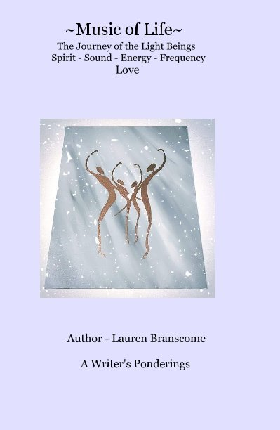 Visualizza Music of Life - The Journey of the Light Being's di Author - Lauren Branscome
