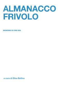 Almanacco Frivolo. Memorie di fine era book cover