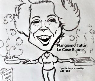 Mangiamo Tutte Le Cose Buone book cover
