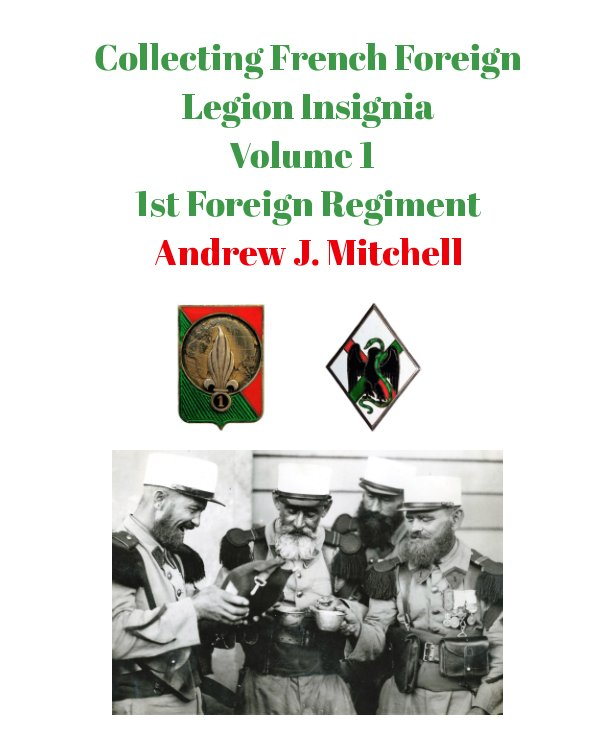 Bekijk Collecting French Foreign Legion Insignia, Volume 1,1st Foreign Regiment op Andrew J. Mitchell