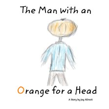 The Story of the Man with an Orange for a Head book cover