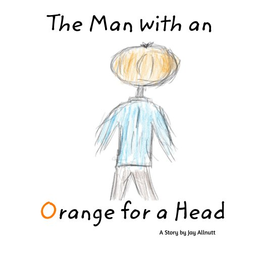 View The Story of the Man with an Orange for a Head by Jay Allnutt