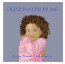 Ogni Parte Di Me - di Idilia Copertino book cover