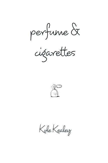 View Perfume and Cigarettes by Kole Kealey