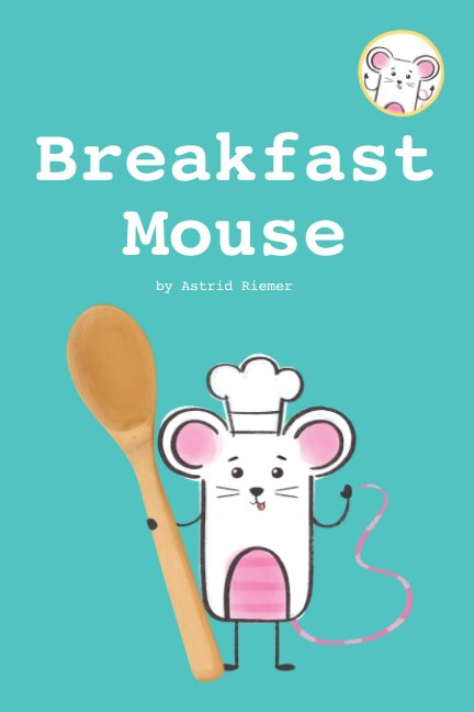 View Breakfast Mouse by Astrid Riemer