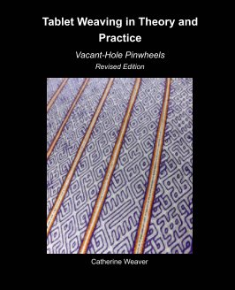 Tablet Weaving in Theory and Practice: Vacant-Hole Pinwheels Revised Edition book cover