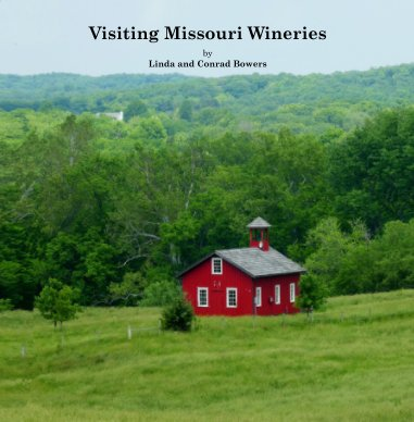 Visiting Missouri Wineries by Linda and Conrad Bowers book cover