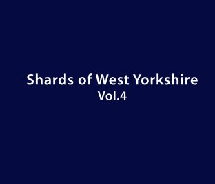 Shards of West Yorkshire Vol.4 book cover