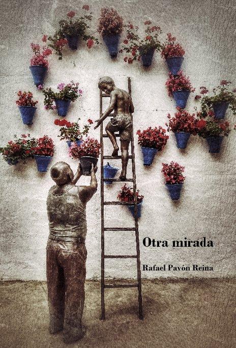 View Otra mirada by Rafael Pavón Reina