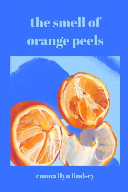 View the smell of orange peels by emma llyn lindsey
