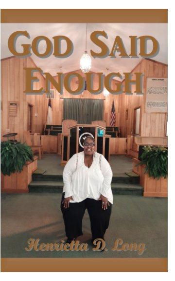 View God Said Enough by Henrietta D. Long