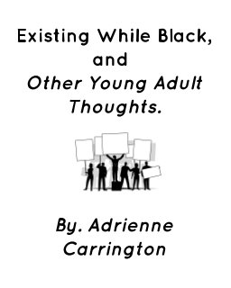 Existing While Black, and Other Young Adult Thoughts. book cover