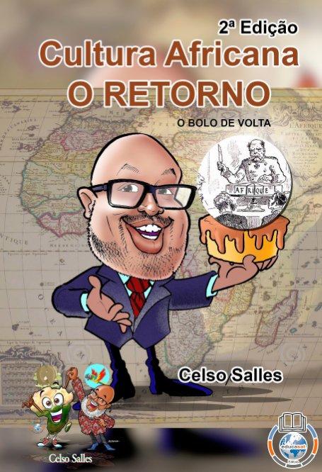 View Cultura Africana O RETORNO - O Bolo de Volta - Celso Salles - 2ª Edição by Celso Salles