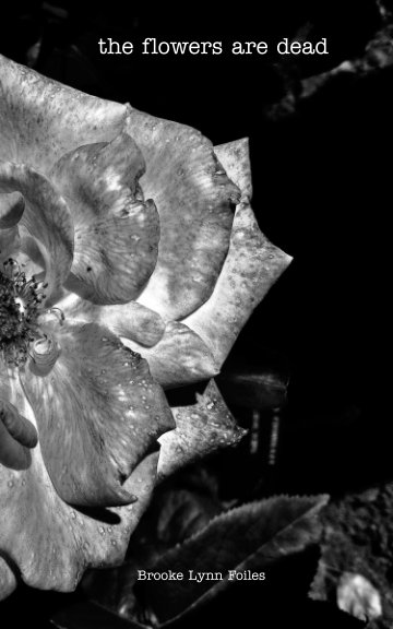 View The Flowers Are Dead by Brooke Lynn Foiles