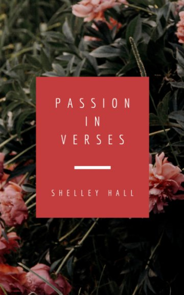 View Passion in Verses by Shelley Hall