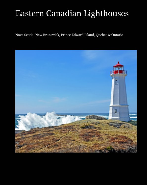 View Eastern Canadian Lighthouses by Dennis G. Jarvis