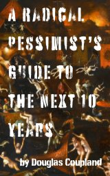 A Radical Pessimist's Guide to the Next 10 Years book cover