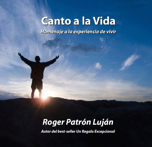 View Canto a la Vida by Roger Patron Lujan