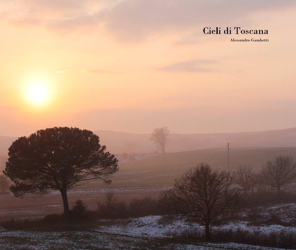 Visualizza Cieli di Toscana Alessandro Gambetti di Alessandro Gambetti
