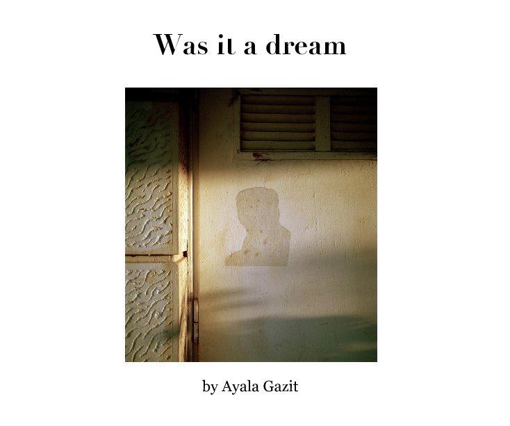 View Was it a dream by Ayala Gazit