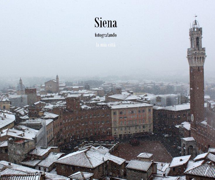 Visualizza Siena fotografando la mia città di galex59
