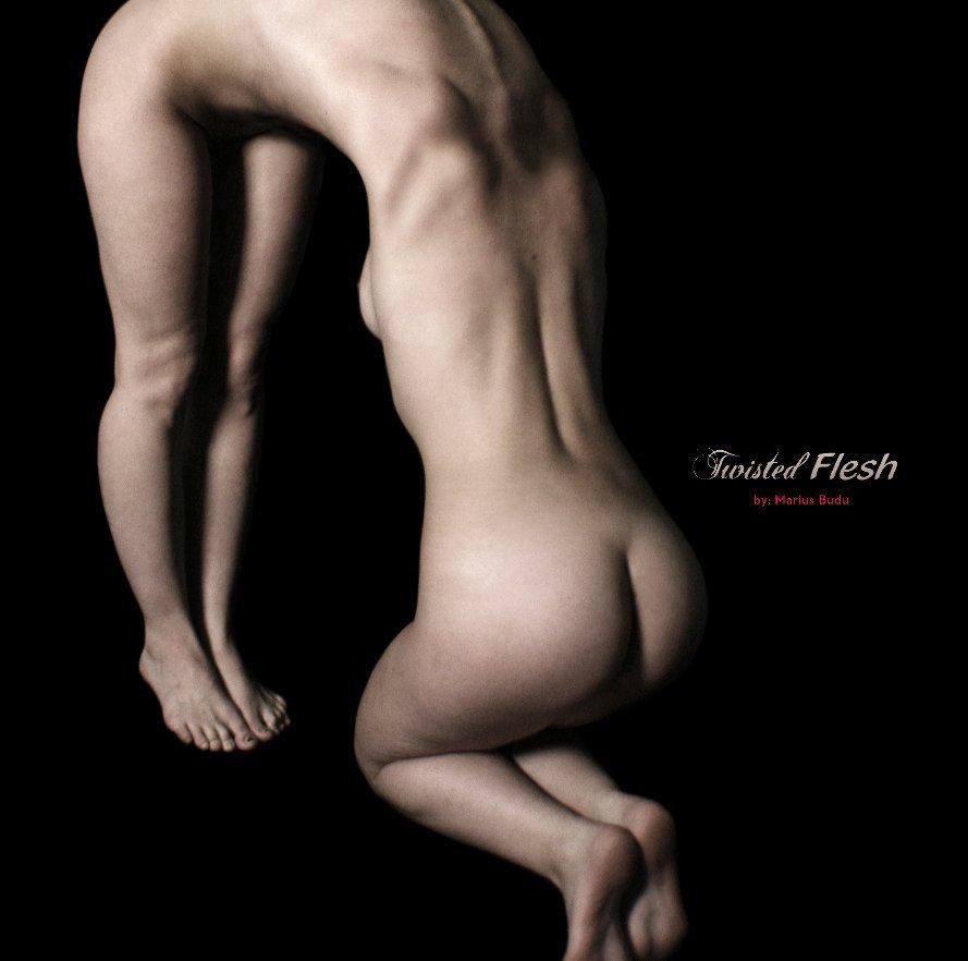 View Twisted Flesh by Marius Budu