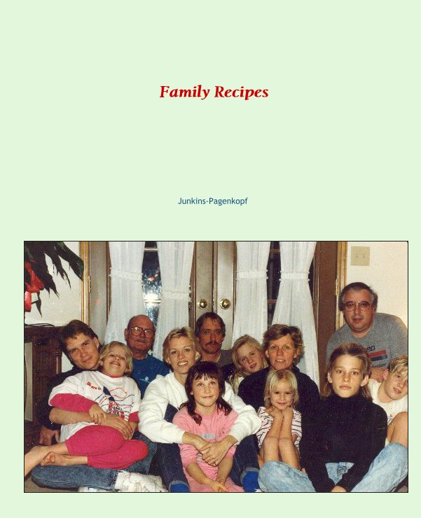 View Family Recipes by Junkins-Pagenkopf