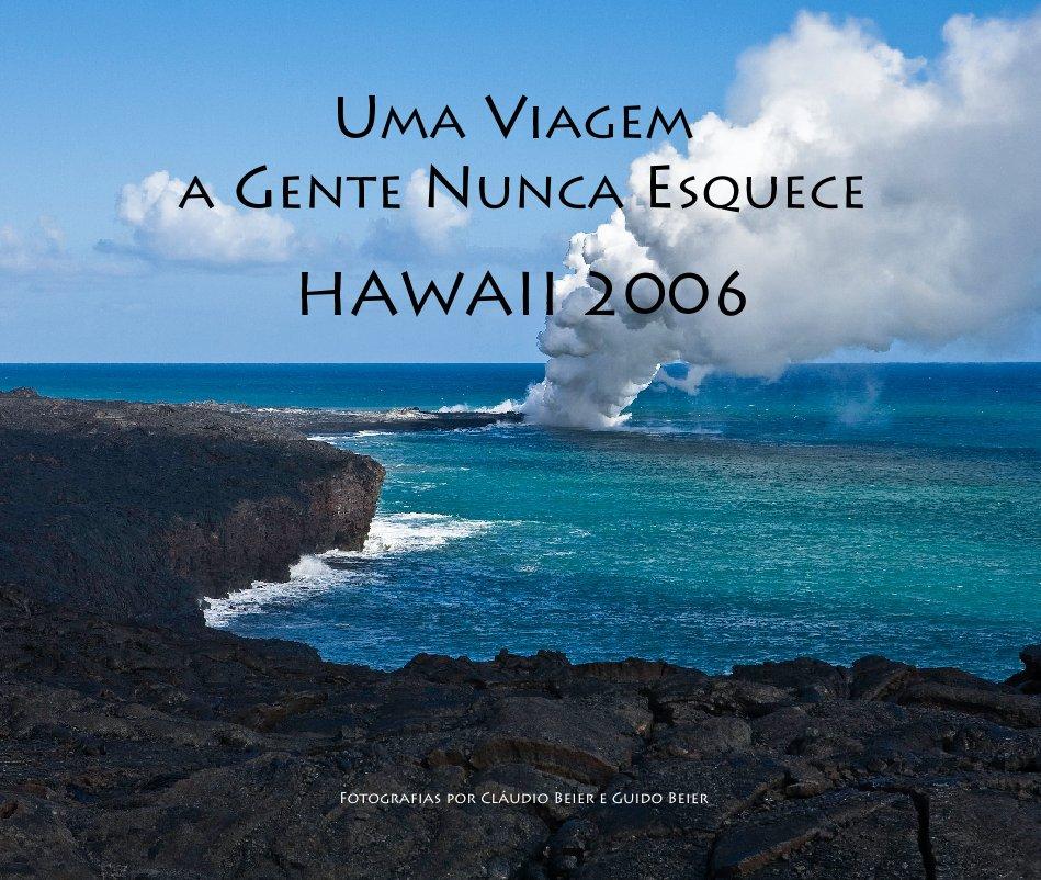 View Uma Viagem a Gente Nunca Esquece - Hawaii 2006 by Claudio Beier  e  Guido Beier