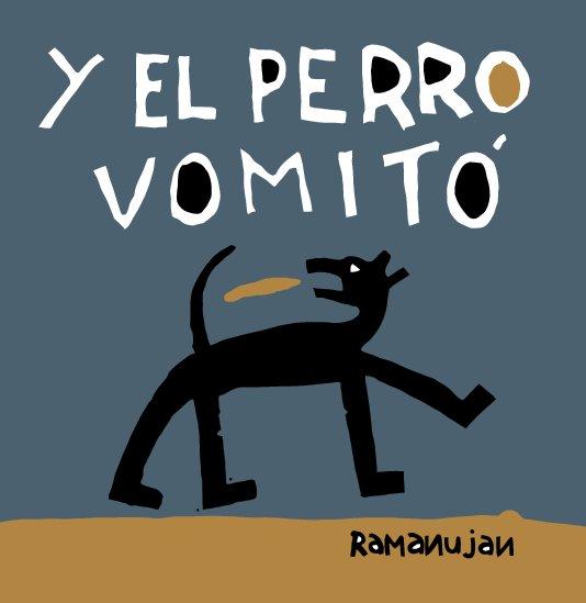 View Y el perro vomitó by Ramanujan