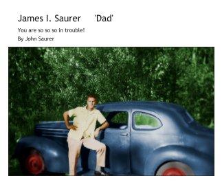 James I. Saurer     'Dad' book cover