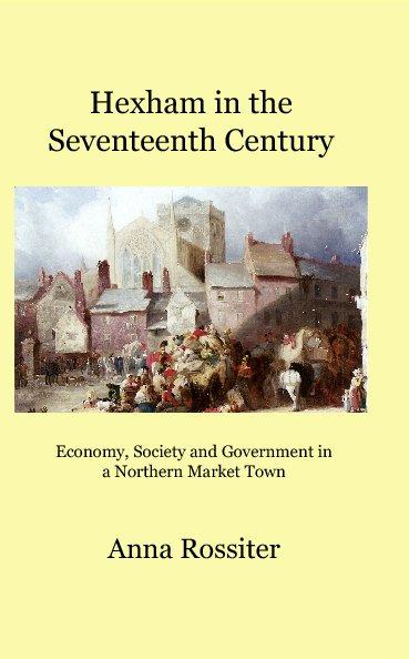 View Hexham in the Seventeenth Century by Anna Rossiter
