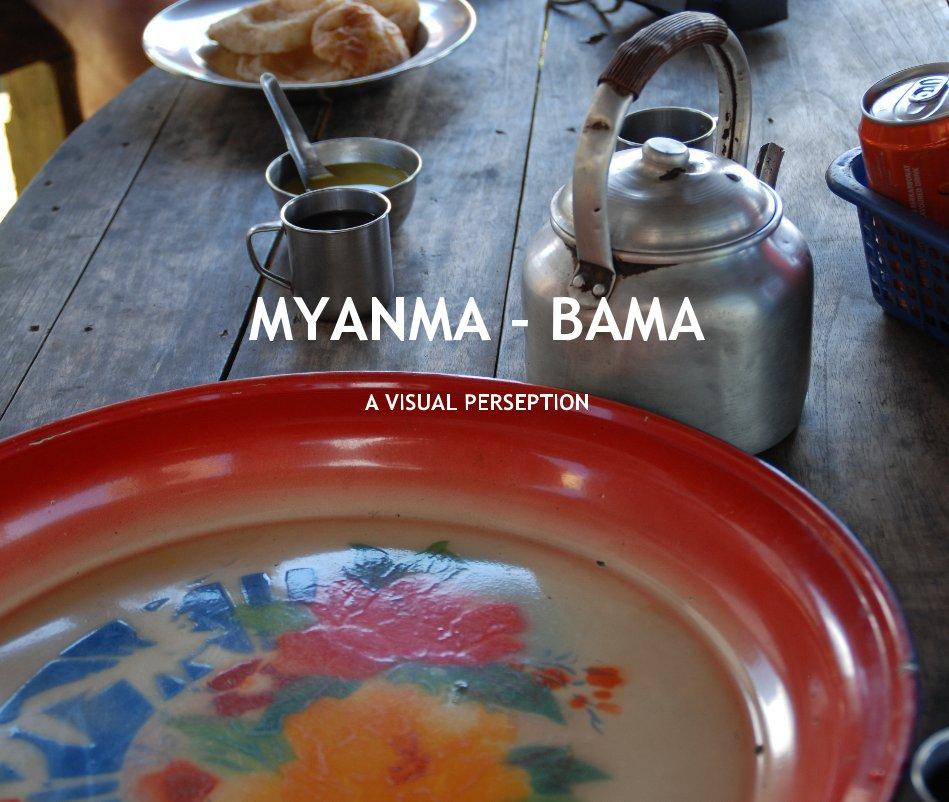 MYANMA - BAMA A VISUAL PERSEPTION nach Ute Huber-Leierer anzeigen