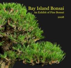 Bay Island Bonsai An Exhibit of Fine Bonsai 2008 book cover