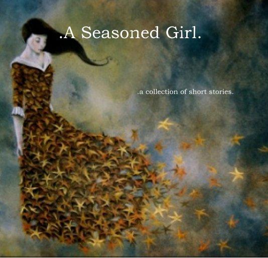 View .A Seasoned Girl. by erica gilbert